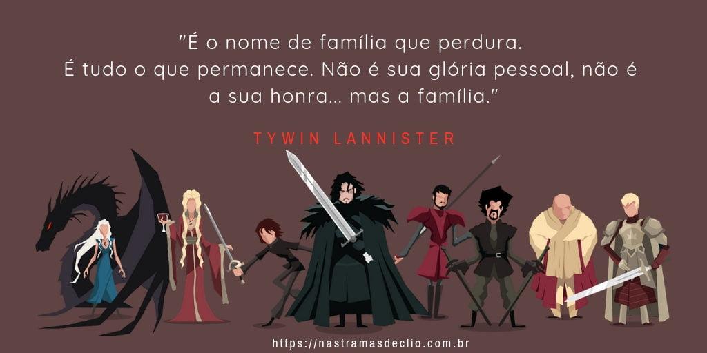Imagem com frase do personagem Tywin Lannister sobre a importância da família.