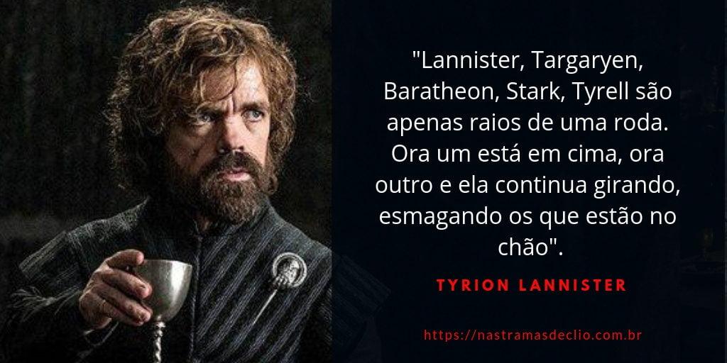 Frase do personagem Tyrion Lannister sobre as relações sociais entre os nobres em Game of Thrones.