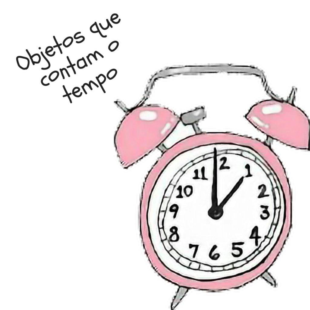 desenho de um relógio, com a frase: objetos que contam o tempo.