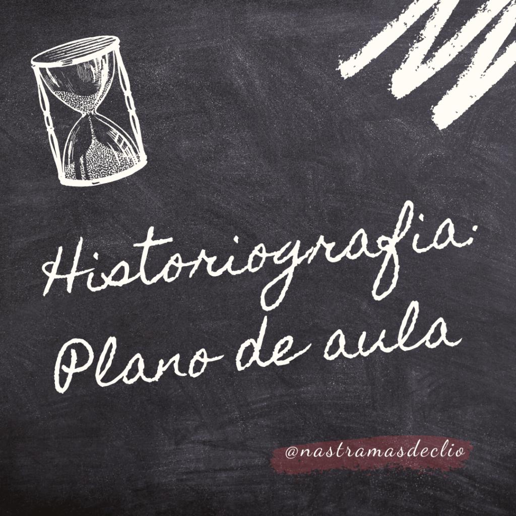 """Imagem com fundo de quadro negro com o título do texto escrito: """"Historiografia: plano de aula"""""""