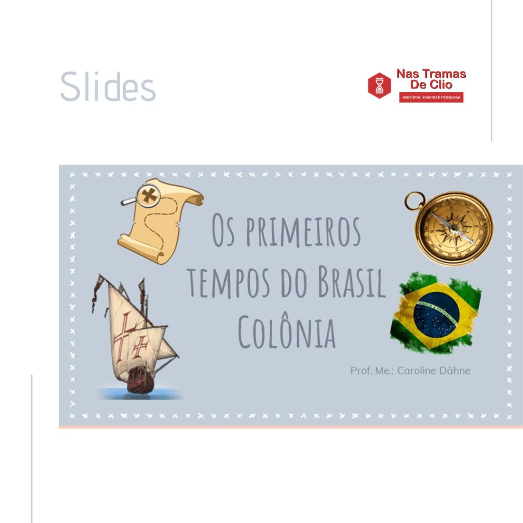 Post para o Instagram com o título da postagem: Os primeiros tempos do Brasil Colônia.