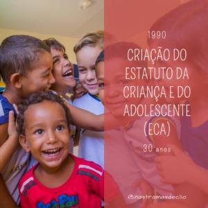 Imagem de várias crianças sorrindo ao fundo, e em destaque a frase: Criação do Estatuto da Criança e do Adolescente (ECA), que completa 30 anos em 2020.