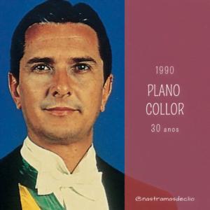 Imagem com o presidente Fernando Collor ao fundo e em destaque a frase: Plano Collor. Medida econômica que completa 30 anos em 2020.