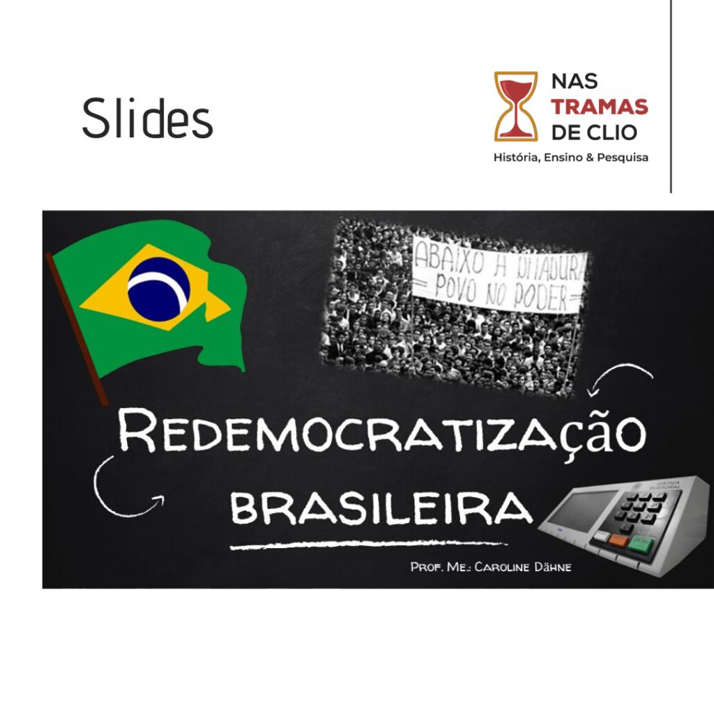 Capa dos Slides com o título: Redemocratização Brasileira.